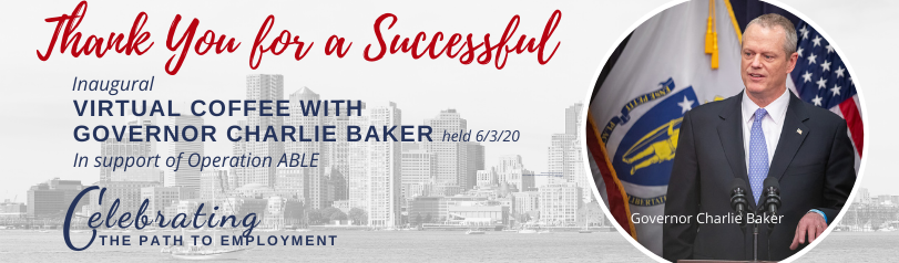 """Operation ABLE Hosts Virtual """"Coffee with Governor Charlie Baker"""" Event on June 3, 2020"""